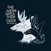 [CD REVIEW] The Merriweather Deer - Archives EP (2010)